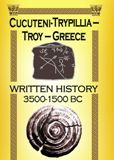 Cucuteni-Trypillia – Troy – Greece: Written history 3500-1500 BC By Prof. Dr. Iurii MOSENKIS